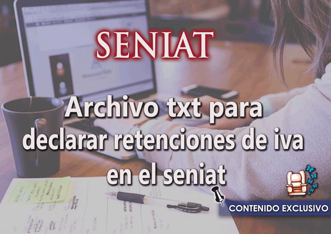 Como elaborar un archivo txt y declarar retenciones de iva en el seniat